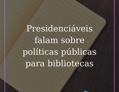 Presidenciáveis se pronunciam sobre políticas públicas para bibliotecas