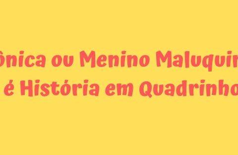 Mônica ou Menino Maluquinho, é História em Quadrinhos