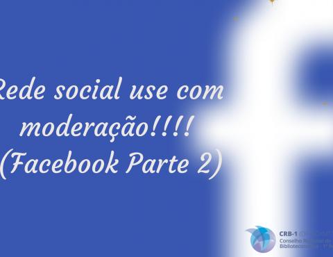Rede social use com moderação!!!! (Facebook Parte 2)